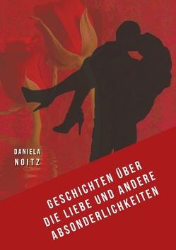 Geschichten über die Liebe und andere Absonderlichkeiten von Noitz,  Daniela