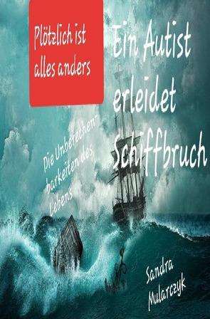 Geschichten über hochsensible, hochbegabte und/oder autistische Kinder / Ein Autist erleidet Schiffbruch von Mularczyk,  Sandra