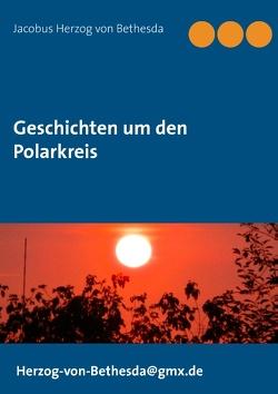 Geschichten um den Polarkreis von Bethesda,  Jacobus Herzog von