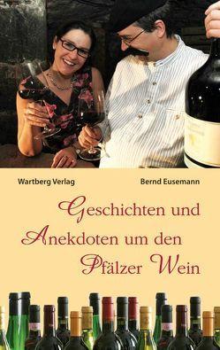 Geschichten und Anekdoten um den Pfälzer Wein von Eusemann,  Bernd
