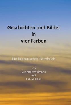 Geschichten und Bilder in vier Farben von Antelmann,  Corinna, Haas,  Fabian