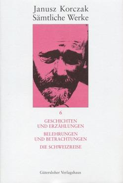 Geschichten und Erzählungen. Belehrungen und Betrachtungen. Die Schweizreise. von Dauzenroth,  Erich, Kinsky,  Esther, Korczak,  Janusz