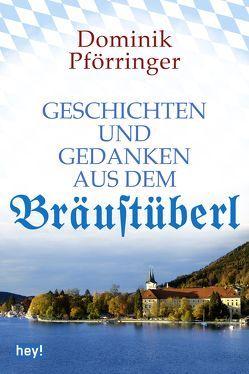 Geschichten und Gedanken aus dem Bräustüberl von Pförringer,  Dominik