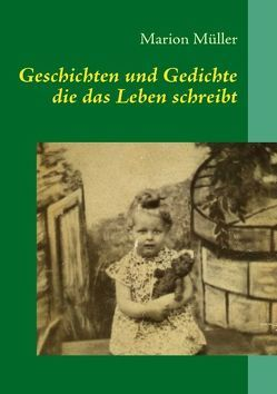 Geschichten und Gedichte die das Leben schreibt von Müller,  Marion