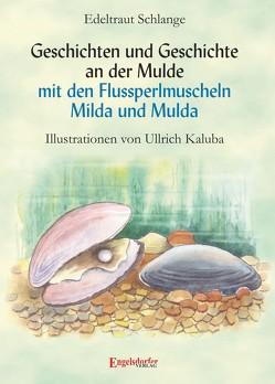 Geschichten und Geschichte an der Mulde mit den Flussperlmuscheln Milda und Mulda von Schlange,  Edeltraut