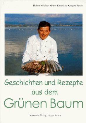 Geschichten und Rezepte aus dem Grünen Baum von Hafen,  Andreas, Kemnitzer,  Peter, Neidhart,  Hubert, Resch,  Jürgen