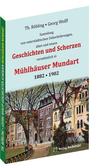 Geschichten und Scherzen in Mühlhäuser Mundart 1882 • 1902 von Georg,  Wolf, Röbling,  Th.