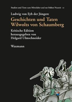 Geschichten und Taten Wilwolts von Schaumberg von Ulmschneider,  Helgard, von Eyb der Jüngere,  Ludwig