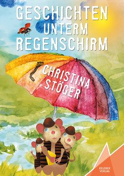 Geschichten unterm Regenschirm von Barth,  Bianca, Stöger,  Christina, Verlag,  Kelebek