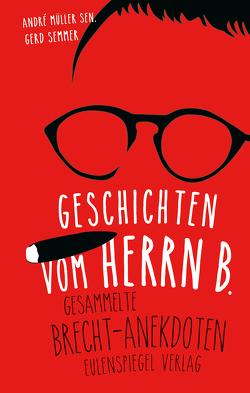 Geschichten vom Herrn B. von André Müller sen., Brecht,  Bertolt, Semmer,  Gerd