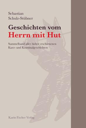 Geschichten vom Herrn mit Hut von Schulz-Stübner,  Sebastian
