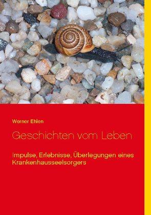 Geschichten vom Leben von Ehlen,  Werner