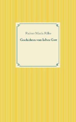 Geschichten vom lieben Gott von Rilke,  Rainer Maria
