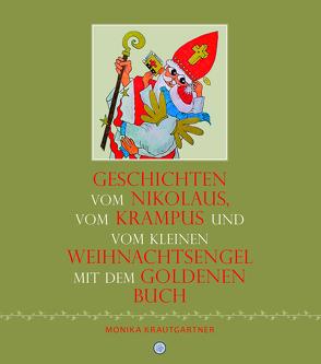 Geschichten vom Nikolaus, vom Krampus und vom kleinen Weihnachtsengel mit dem goldenen Buch von Krautgartner,  Monika