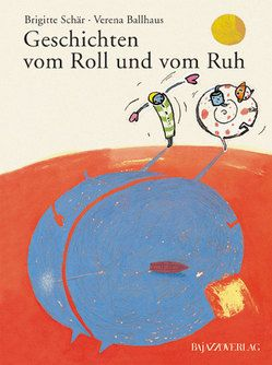 Geschichten vom Roll und vom Ruh von Ballhaus,  Verena, Schär,  Brigitte