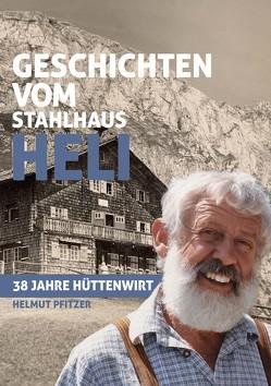 Geschichten vom Stahlhaus Heli von Pfitzer,  Helmut