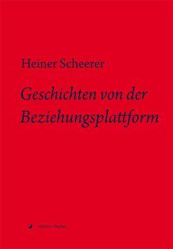 Geschichten von der Beziehungsplattform von Scheerer,  Heiner