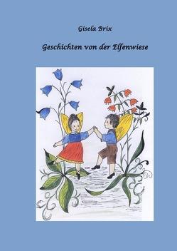 Geschichten von der Elfenwiese von Brix,  Gisela