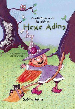 Geschichten von der kleinen Hexe Adina von Cherebet,  Sabine, Meier,  Sabine