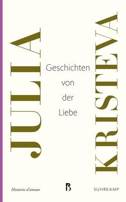 Geschichten von der Liebe von Bayer,  Wolfram, Hornig,  Dieter, Kristeva,  Julia