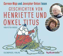 Geschichten von Henriette und Onkel Titus von Antoni,  Carmen-Maja, Antoni,  Jennipher, Hacks,  Peter