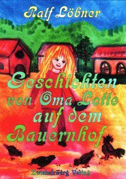Geschichten von Oma Lotte auf dem Bauernhof von Laufenburg,  Heike, Löbner,  Ralf