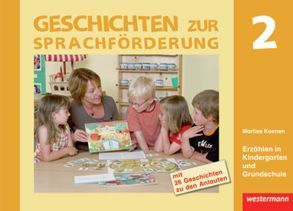 Geschichten zur Sprachförderung / Geschichten zur Sprachförderung – Erzählen in Kindergarten und Grundschule von Koenen,  Marlies