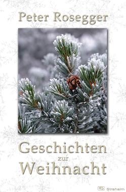 Geschichten zur Weihnacht von Rosegger,  Peter, Strahalm,  Werner
