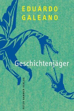 Geschichtenjäger von Galeano,  Eduardo Hughes, Kliche,  Lutz