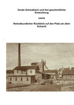 Geschichtliche Entwicklung Grube Schwalbach von André,  Hermann
