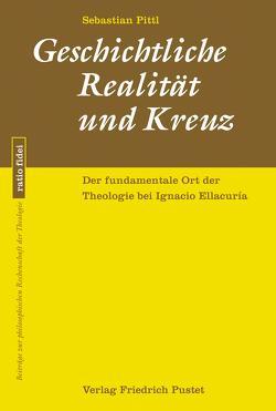 Geschichtliche Realität und Kreuz von Pittl,  Sebastian
