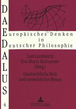 Geschichtliche Welt und menschliches Wesen von Lambrecht,  Lars, Tschurenev,  Eva-Maria