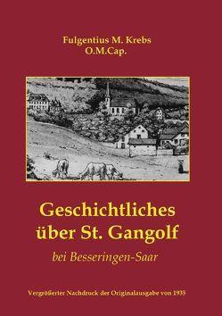 Geschichtliches über St. Gangolf bei Besseringen-Saar von Fontaine,  A., Fontaine,  Arthur, Krebs,  Fulgentius