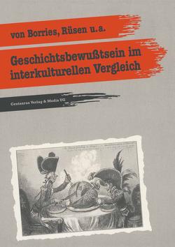 Geschichtsbewusstsein im interkulturellen Vergleich von Borries,  Bodo von, Rüsen,  Jörn
