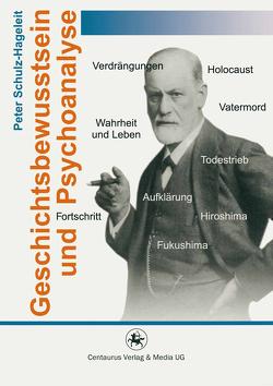 Geschichtsbewusstsein und Psychoanalyse von Schulz-Hageleit,  Peter