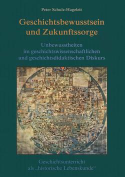Geschichtsbewusstsein und Zukunftssorge von Schulz-Hageleit,  Peter
