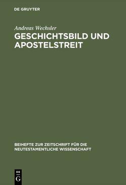 Geschichtsbild und Apostelstreit von Wechsler,  Andreas