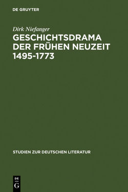 Geschichtsdrama der Frühen Neuzeit 1495-1773 von Niefanger,  Dirk