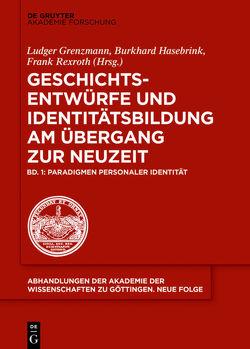 Geschichtsentwürfe und Identitätsbildung am Übergang zur Neuzeit / Paradigmen personaler Identität von Grenzmann,  Ludger, Hasebrink,  Burkhard, Rexroth,  Frank