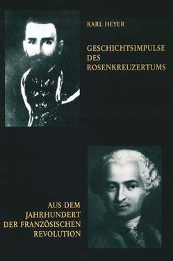 Geschichtsimpulse des Rosenkreuzertums /Aus dem Jahrhundert der Französischen Revolution von Heyer,  Karl