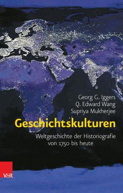 Geschichtskulturen von Hornfeck,  Susanne, Iggers,  Georg G, Mukherjee,  Supriya, Ott,  Andrea, Wang,  Q. Edward