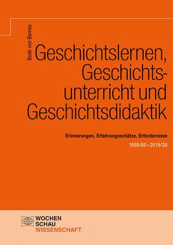 Geschichtslernen, Geschichtsunterricht und Geschichtsdidaktik von von Borries,  Bodo