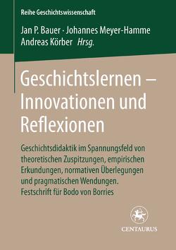 Geschichtslernen – Innovationen und Reflexionen von Bauer,  Jan P, Körber,  Andreas, Meyer-Hamme,  Johannes