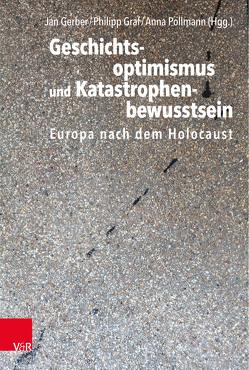 Geschichtsoptimismus und Katastrophenbewusstsein von Gerber,  Jan, Graf,  Philipp, Pollmann,  Anna