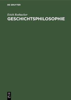 Geschichtsphilosophie von Rothacker,  Erich