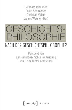 Geschichtsphilosophie nach der Geschichtsphilosophie? von Blänkner,  Reinhard, Schmieder,  Falko, Voller,  Christian, Wagner,  Jannis