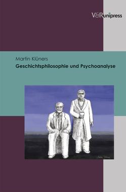 Geschichtsphilosophie und Psychoanalyse von Klüners,  Martin