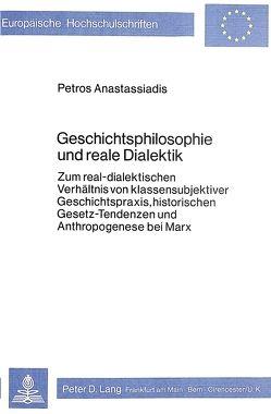 Geschichtsphilosophie und reale Dialektik von Anastassiadis,  Petros
