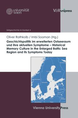 Geschichtspolitik im erweiterten Ostseeraum und ihre aktuellen Symptome – Historical Memory Culture in the Enlarged Baltic Sea Region and its Symptoms Today von Rathkolb,  Oliver, Sooman,  Imbi