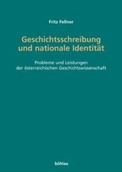 Geschichtsschreibung und nationale Identität von Fellner,  Fritz